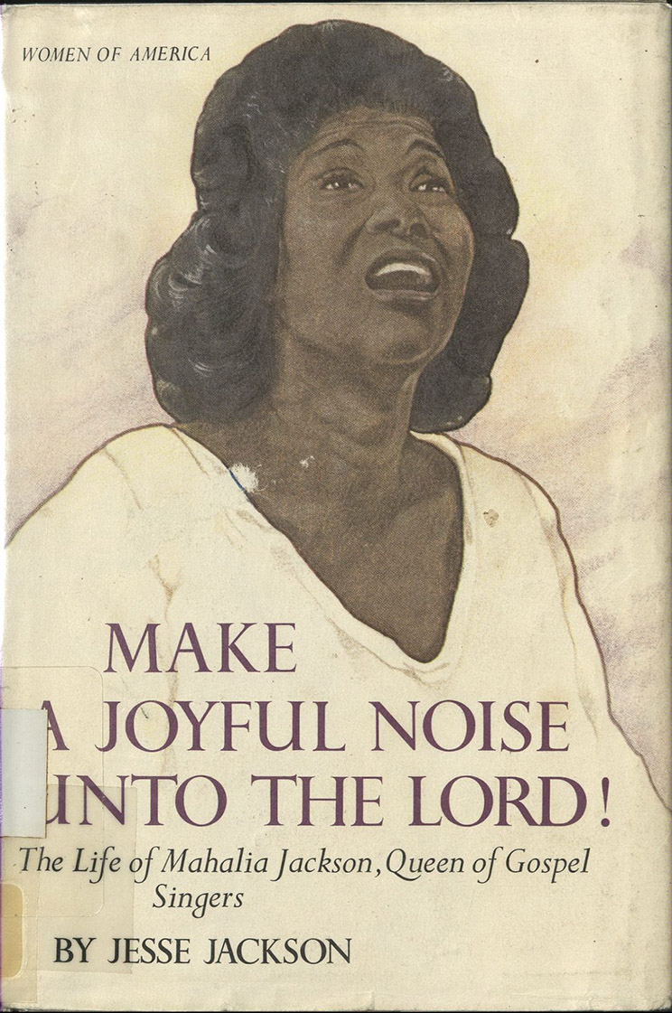 "Cover image, ""cover of Make a Joyful Noise Unto the Lord,"" biography of gospel singer Mahalia Jackson"